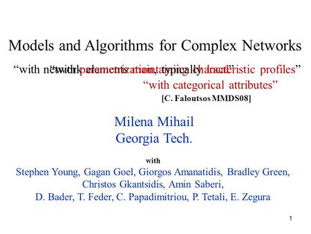 "1 Milena Mihail Georgia Tech. ""with network elements maintaining characteristic profiles"" Models and Algorithms for Complex Networks ""with categorical."