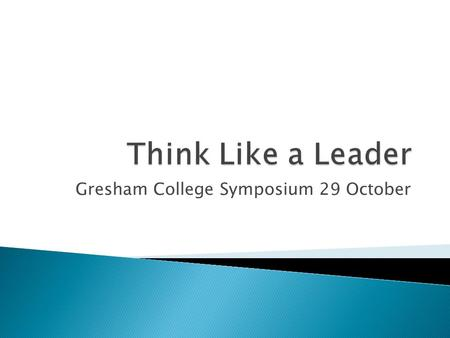 Gresham College Symposium 29 October.  Integrity  Energy  Effective communication  Financial literacy  Ability to deal with ambiguity, uncertainty.