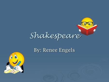 Shakespeare By: Renee Engels. Where did William Shakespeare live?  William Shakespeare lived in Stratford, England  He lived in a cottage, and it was.