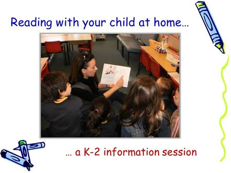 Reading with your child at home… … a K-2 information session.