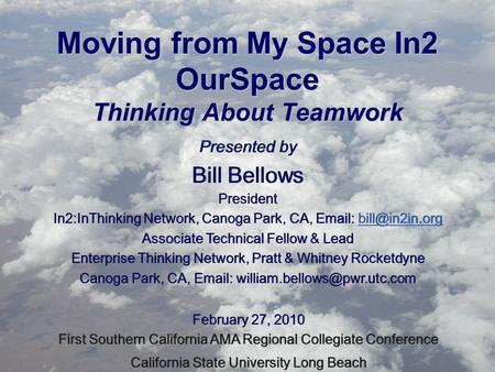 Moving from My Space In2 OurSpace Thinking About Teamwork Presented by Bill Bellows Presented by Bill Bellows February 27, 2010 First Southern California.