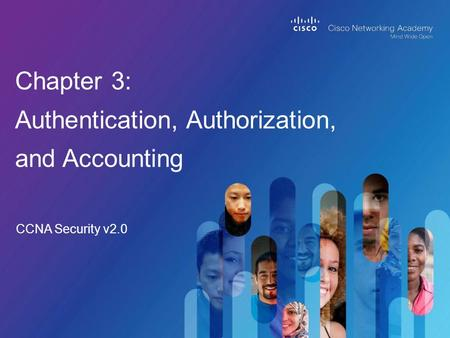 CCNA Security v2.0 Chapter 3: Authentication, Authorization, and Accounting.