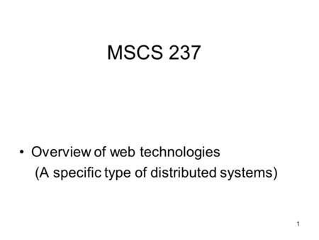 1 MSCS 237 Overview of web technologies (A specific type of distributed systems)
