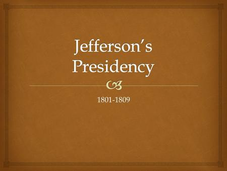 1801-1809.   Washington dies!  U.S. Presidential Election: Adams vs. Jefferson  Federalists  Centralized Powers  Democratic – Republican Party: