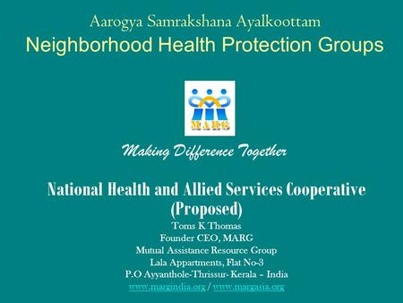 Aarogya Samrakshana Ayalkoottam Neighborhood Health Protection Groups National Health and Allied Services Cooperative (Proposed) Toms K Thomas Founder.