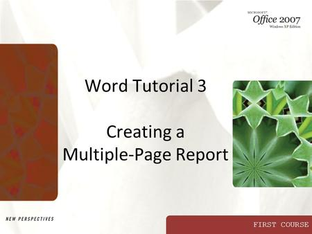 FIRST COURSE Word Tutorial 3 Creating a Multiple-Page Report.