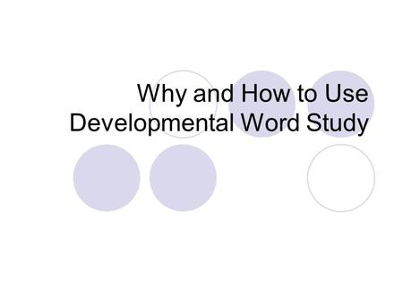 Why and How to Use Developmental Word Study. Sequence Students took a Primary Spelling Inventory to determine their word study level. Students were placed.