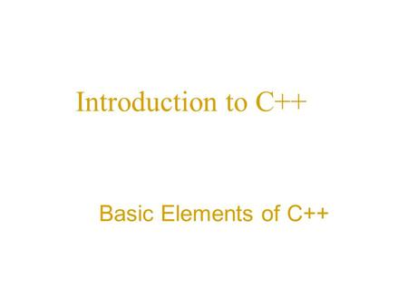 Introduction to C++ Basic Elements of C++. C++ Programming: From Problem Analysis to Program Design, Fourth Edition2 The Basics of a C++ Program Function: