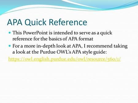 APA Quick Reference This PowerPoint is intended to serve as a quick reference for the basics of APA format For a more in-depth look at APA, I recommend.