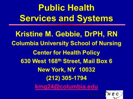 Public Health Services and Systems Kristine M. Gebbie, DrPH, RN Columbia University School of Nursing Center for Health Policy 630 West 168 th Street,