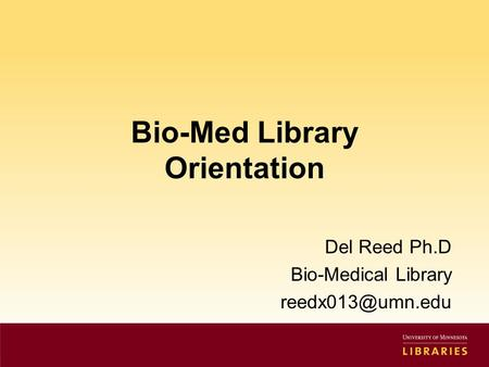 Bio-Med Library Orientation Del Reed Ph.D Bio-Medical Library