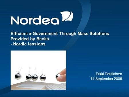 Efficient e-Government Through Mass Solutions Provided by Banks - Nordic lessions Erkki Poutiainen 14 September 2006.