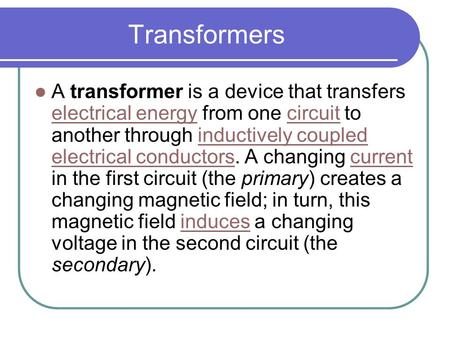 Transformers A transformer is a device that transfers electrical energy from one circuit to another through inductively coupled electrical conductors.