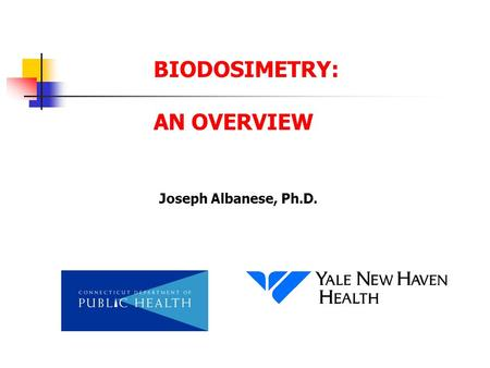 BIODOSIMETRY: AN OVERVIEW Joseph Albanese, Ph.D..