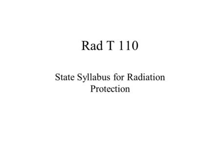 Rad T 110 State Syllabus for Radiation Protection.