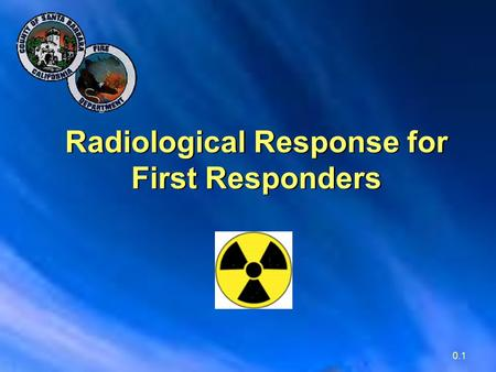 0.1 Radiological Response for First Responders. 0.2 Know Your Role in Responding  Training + Knowledge + Equipment = A Safe Response.