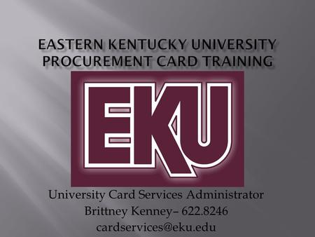 University Card Services Administrator Brittney Kenney– 622.8246