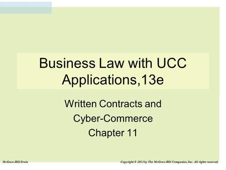 Business Law with UCC Applications,13e Written Contracts and Cyber-Commerce Chapter 11 McGraw-Hill/Irwin Copyright © 2013 by The McGraw-Hill Companies,