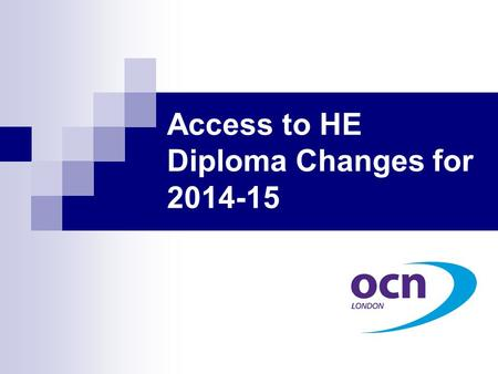 Access to HE Diploma Changes for 2014-15. What has changed with the new Access specification? 45 graded level 3 credits which must all come from units.