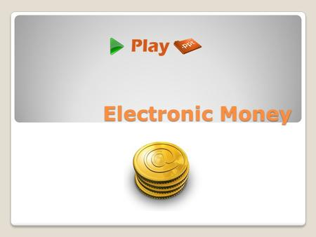 Electronic Money. What is Electronic Money? Scrip or money that is exchanged only through electronically is referred to as electronic money. Electronic.