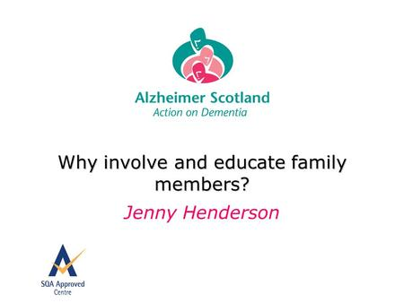Why involve and educate family members? Jenny Henderson.