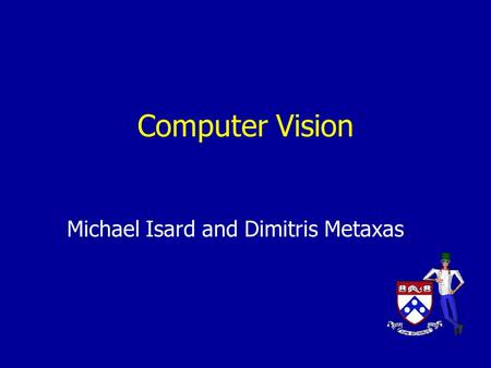Computer Vision Michael Isard and Dimitris Metaxas.