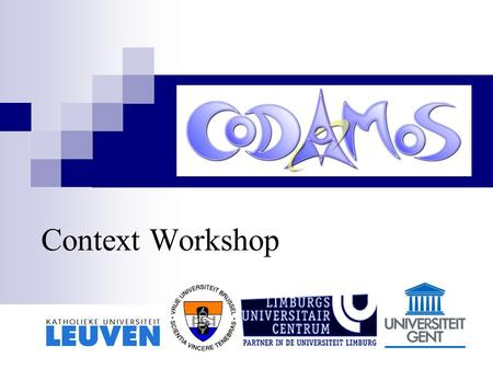 Context Workshop. Diepenbeek 22 january 2004 Agenda Introduction Work methodology Context description Description frameworks Conclusion Questions.