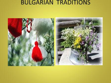 BULGARIAN TRADITIONS. БАБА МАРТА Perhaps the most important custom and the one that is very noticeable has to be 'Baba Marta' which occurs on the 1st.