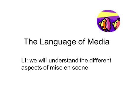 The Language of Media LI: we will understand the different aspects of mise en scene.