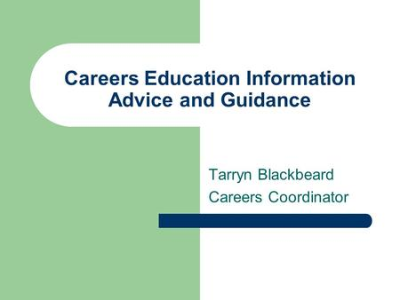 Careers Education Information Advice and Guidance Tarryn Blackbeard Careers Coordinator.