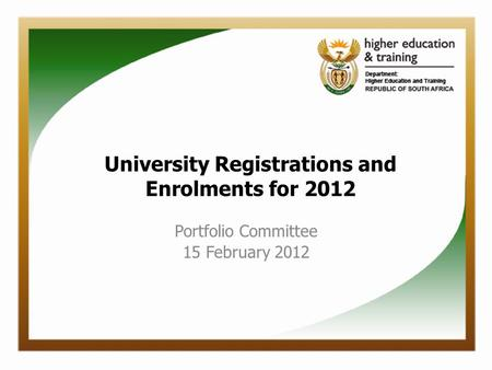 Portfolio Committee 15 February 2012 University Registrations and Enrolments for 2012.