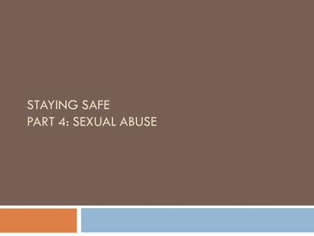 STAYING SAFE PART 4: SEXUAL ABUSE. Community Agreements  Respect  I Statements  Ask Questions  Confidentiality  Step Up/Step Back  One Mic  Take.