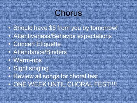 Chorus Should have $5 from you by tomorrow! Attentiveness/Behavior expectations Concert Etiquette Attendance/Binders Warm-ups Sight singing Review all.