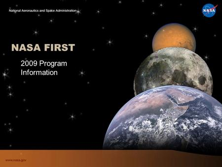 "NASA FIRST 2009 Program Information. 2 Program Purpose To provide ""individual contributors"" and ""influence leaders"" the opportunity to develop foundational."