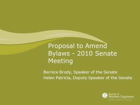 Proposal to Amend Bylaws - 2010 Senate Meeting Bernice Brody, Speaker of the Senate Helen Patricia, Deputy Speaker of the Senate.