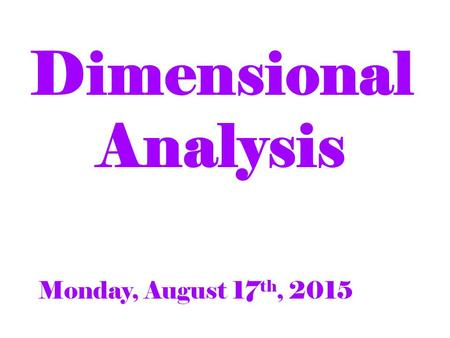 Dimensional Analysis Monday, August 17 th, 2015. What's the Rule?