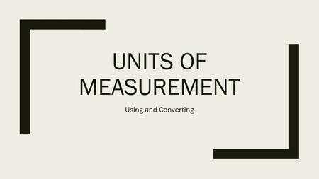 UNITS OF MEASUREMENT Using and Converting. Introduction ■Scientists use the International System of Units (SI), which is an extension of the metric system.
