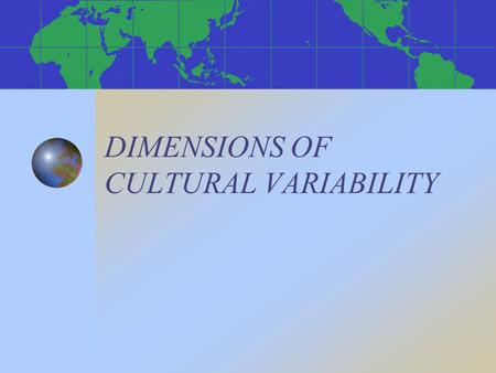 DIMENSIONS OF CULTURAL VARIABILITY. FRAMEWORKS FOR STUDYING CROSS-CULTURAL VARIABILITY * Hall's concepts of time, space and context * Hofstede's value.