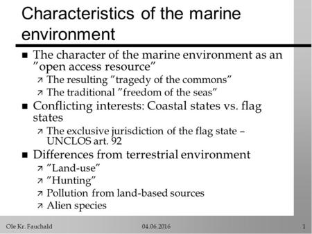 "Ole Kr. Fauchald04.06.20161 Characteristics of the marine environment n The character of the marine environment as an ""open access resource"" ä The resulting."