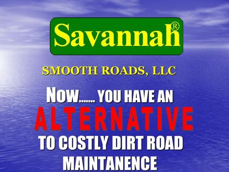 SMOOTH ROADS, LLC Now ……. YOU HAVE AN TO COSTLY DIRT ROAD MAINTANENCE TO COSTLY DIRT ROAD MAINTANENCE.