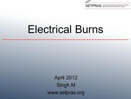Electrical Burns April 2012 Singh M www.setpras.org.