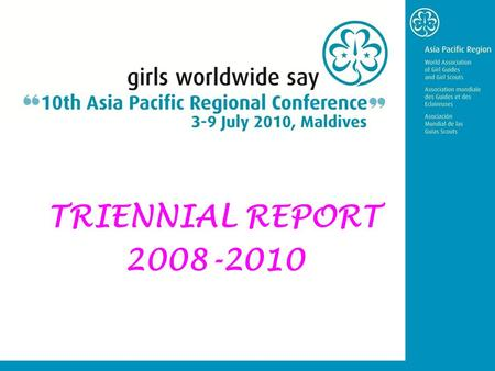 "TRIENNIAL REPORT 2008-2010. The team Highlights AP Regional Summit 73 adult and 26 girls participants ""We will"" and ""We could"" statements Highlights."