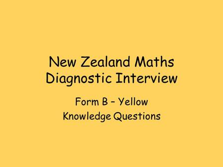 New Zealand Maths Diagnostic Interview Form B – Yellow Knowledge Questions.