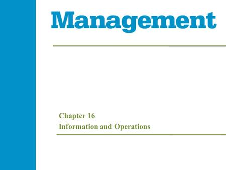 Chapter 16 Information and Operations. 16- 2 Management 1e 16- 2 Management 1e - 2 Management 1e Learning Objectives  Explain how managers use controls.
