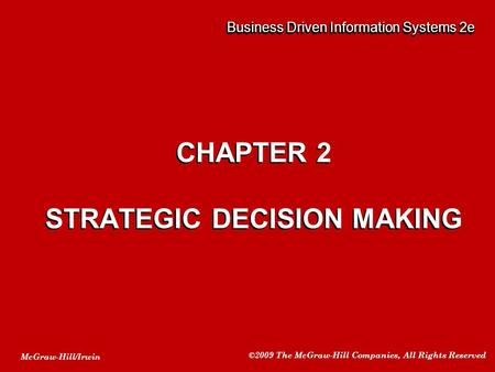 McGraw-Hill/Irwin ©2009 The McGraw-Hill Companies, All Rights Reserved Business Driven Information Systems 2e CHAPTER 2 STRATEGIC DECISION MAKING CHAPTER.