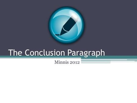 The Conclusion Paragraph Minnis 2012. Pop Quiz-Week 4 1.A __________sentence is the first sentence in a body paragraph. 2.S_ _-t_ _ _ _ s are used in.