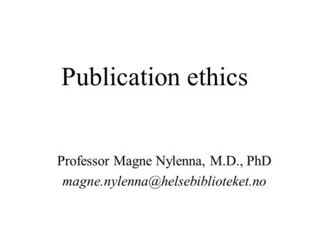 Publication ethics Professor Magne Nylenna, M.D., PhD