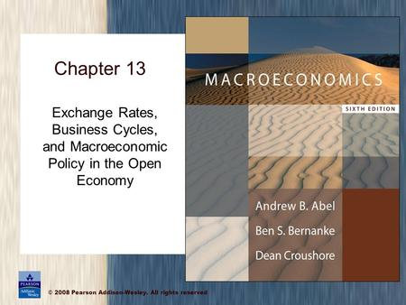 © 2008 Pearson Addison-Wesley. All rights reserved Exchange Rates, Business Cycles, and Macroeconomic Policy in the Open Economy Chapter 13.