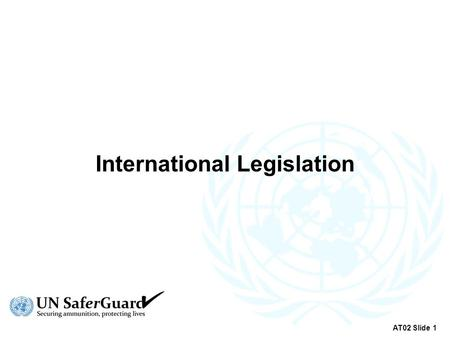 International Legislation AT02 Slide 1. UN Firearms Protocol AT02 Slide 2.