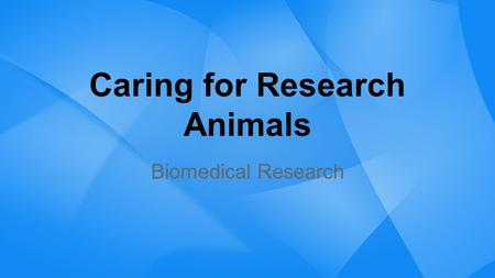 Caring for Research Animals Biomedical Research. Caring for Animals Used in Research Public is concerned with how animals are treated Animals that are.
